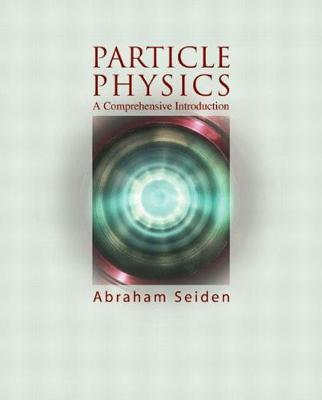Particle Physics: A Comprehensive Introduction - Seiden, Abraham