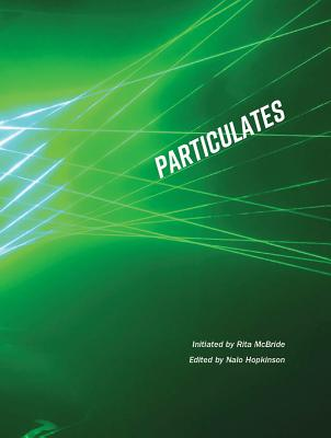 Particulates - McBride, Rita (Editor), and Hopkinson, Nalo (Text by), and Lowry, Alexis (Introduction by)