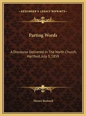 Parting Words: A Discourse Delivered in the North Church, Hartford, July 3, 1859 - Bushnell, Horace