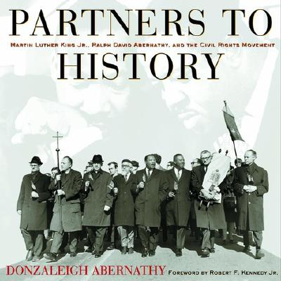 Partners to History: Martin Luther King JR., Ralph David Abernathy, and the Civil Rights Movement - Abernathy, Donzaleigh