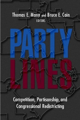 Party Lines: Competition, Partisanship, and Congressional Redistricting - Mann, Thomas E (Editor)