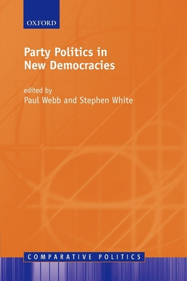 Party Politics in New Democracies - Webb, Paul (Editor), and White, Stephen, Dr. (Editor)