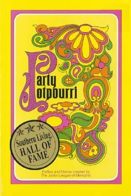 Party Potpourri - Junior League Of Memphis, Inc Staff, and The Junior League of Memphis, Inc, and Favorite Recipes Press (Creator)