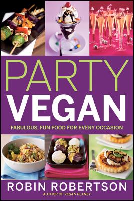 Party Vegan: Fabulous, Fun Food for Every Occasion - Robertson, Robin