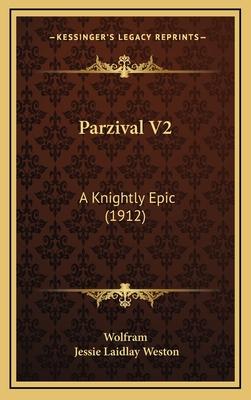 Parzival V2: A Knightly Epic (1912) - Wolfram, and Weston, Jessie Laidlay (Translated by)