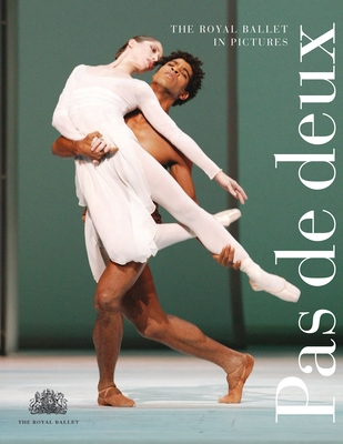 Pas de Deux: The Royal Ballet in Pictures - Mason, Monica (Foreword by)