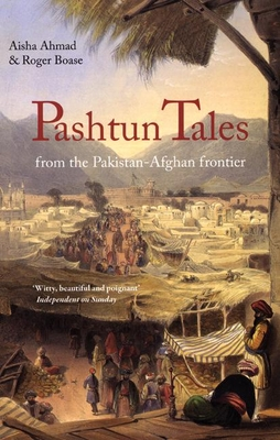 Pashtun Tales: From the Pakistan-Afghan Frontier - Ahmed, Aisha, and Boase, Roger