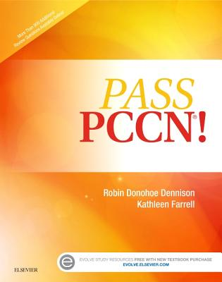 Pass PCCN! - Dennison, Robin Donohoe, and Farrell, Kathleen, DNSc, APRN, CCRN