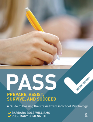 Pass: Prepare, Assist, Survive, and Succeed: A Guide to Passing the Praxis Exam in School Psychology, 2nd Edition - Williams, Barbara Bole, and Mennuti, Rosemary B
