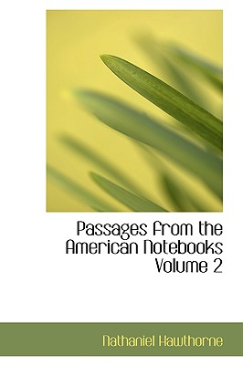 Passages from the American Notebooks Volume 2 - Hawthorne, Nathaniel