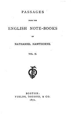 Passages from the English Note-Books of Nathaniel Hawthorne - Hawthorne, Nathaniel