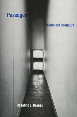 Passages in Modern Sculpture - Krauss, Rosalind E