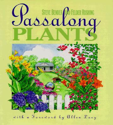 Passalong Plants - Bender, Steve, and Rushing, Felder