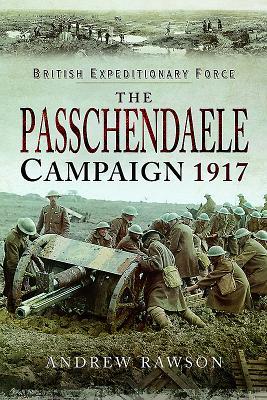 Passchendaele Campaign 1917 - Rawson, Andrew