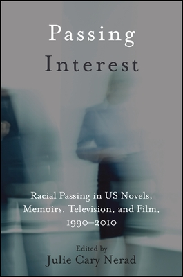 Passing Interest: Racial Passing in Us Novels, Memoirs, Television, and Film, 1990-2010 - Nerad, Julie Cary (Editor)