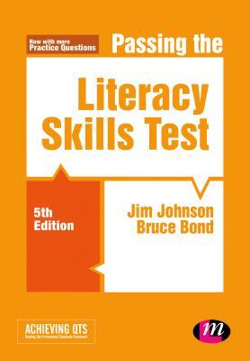 Passing the Literacy Skills Test - Johnson, Jim, and Bond, Bruce