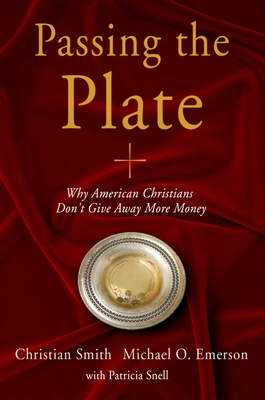 Passing the Plate: Why American Christians Don't Give Away More Money - Smith, Christian, and Emerson, Michael O, and Snell, Patricia