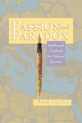 Passion and Paradox: Intellectuals Confront the National Question - Cocks, Joan
