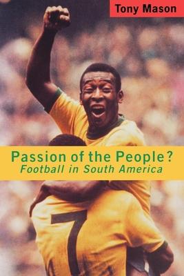 Passion of the People?: Football in Latin America - Mason, Tony