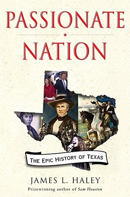 Passionate Nation: The Epic History of Texas - Haley, James L