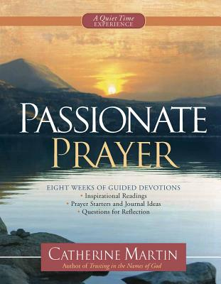 Passionate Prayer: A Quiet Time Experience - Martin, Catherine, M.a