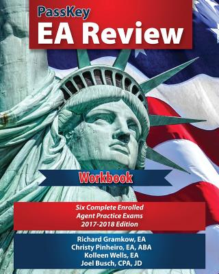 Passkey EA Review Workbook: Six Complete Enrolled Agent Practice Exams, 2017-2018 Edition - Gramkow, Richard, and Wells, Kolleen, and Busch, Joel