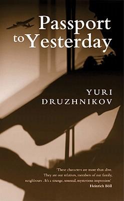 Passport to Yesterday - Druzhnikov, Yuri, and Druzhnikov, Kilurifi, and Druzhnikov, 'Iurii