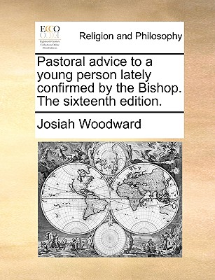 Pastoral Advice to a Young Person Lately Confirmed by the Bishop. the Sixteenth Edition. - Woodward, Josiah