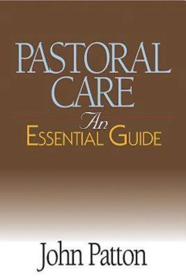Pastoral Care: An Essential Guide - Patton, John