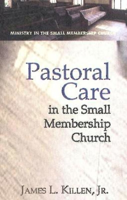 Pastoral Care in the Small Membership Church - Killen, James L