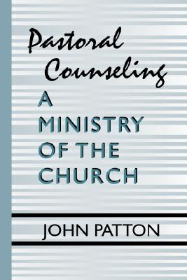 Pastoral Counseling: A Ministry of the Church - Patton, John