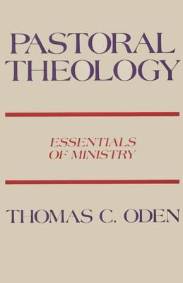 Pastoral Theology: Essentials of Ministry - Oden, Thomas C, Dr.