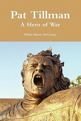 Pat Tillman - A Hero of War - McCaulay, Philip Martin
