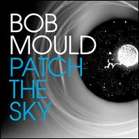Patch the Sky [LP] - Bob Mould