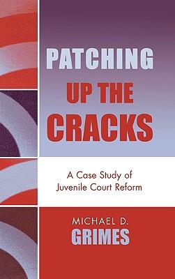 Patching Up the Cracks: A Case Study of Juvenile Court Reform - Grimes, Michael D