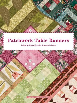 Patchwork Table Runners - Stauffer, Jeanne (Editor), and Hatch, Sandra L (Editor)
