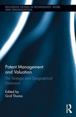 Patent Management and Valuation: The Strategic and Geographical Dimension - Thoma, Grid (Editor)