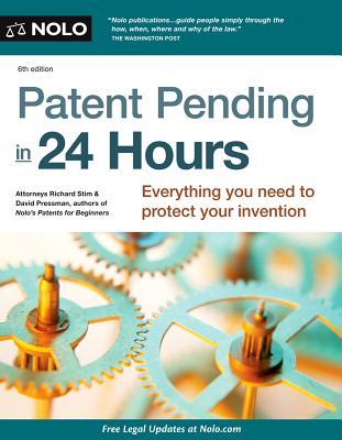 Patent Pending in 24 Hours - Stim, Richard, Attorney, and Pressman, David, Attorney