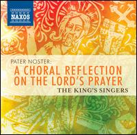 Pater Noster: A Choral Reflection on the Lord's Prayer - King's Singers