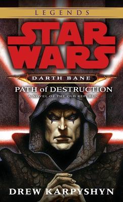Path of Destruction: Star Wars Legends (Darth Bane): A Novel of the Old Republic - Karpyshyn, Drew