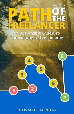 Path of the Freelancer: An Actionable Guide on How to Flourish in Freelancing - Montoya, Jason Scott