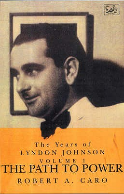 Path To Power: The Years of Lyndon Johnson Vol 1 - Caro, Robert A.