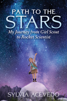 Path to the Stars: My Journey from Girl Scout to Rocket Scientist - Acevedo, Sylvia