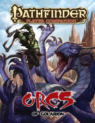 Pathfinder Companion: Orcs of Golarion - Paizo Staff (Editor)
