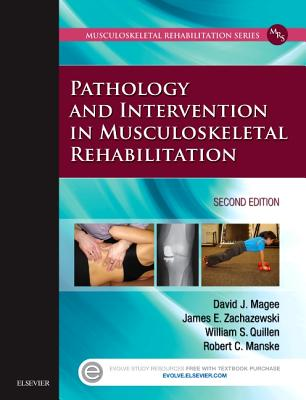 Pathology and Intervention in Musculoskeletal Rehabilitation - Magee, David J, and Zachazewski, James E, and Quillen, William S