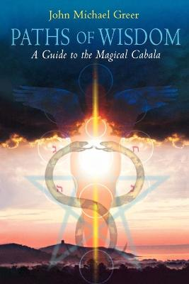 Paths of Wisdom: A Guide to the Magical Cabala - Greer, John Michael