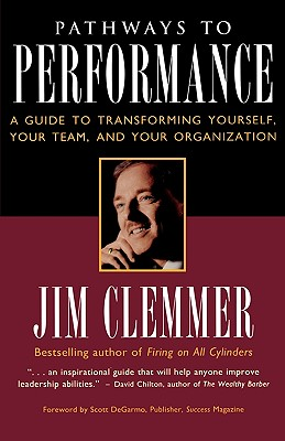 Pathways to Performance: A Guide to Transforming Yourself, Your Team, and Your Organization - Clemmer, Jim