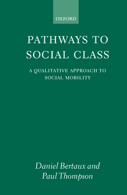 Pathways to Social Class: A Qualitative Approach to Social Mobility - Bertaux, Thompson, and Bertaux, Daniel, and Thompson, Paul B