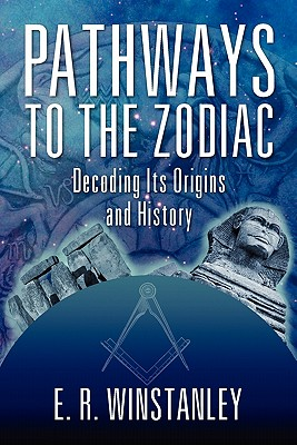 Pathways to the Zodiac: Decoding Its Origins and History - Winstanley, E R