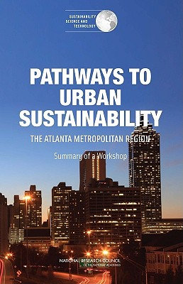 Pathways to Urban Sustainability: The Atlanta Metropolitan Region: Summary of a Workshop - National Research Council, and Policy and Global Affairs, and Science and Technology for Sustainability Program